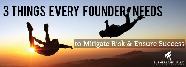 3 Things Every Founder Needs to Mitigate Risk and Ensure Success